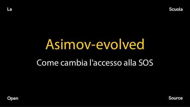 Asimov-evolved Come cambia l'accesso alla SOS