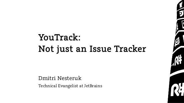 YouTrack: Not just an Issue Tracker Dmitri Nesteruk Technical Evangelist at JetBrains