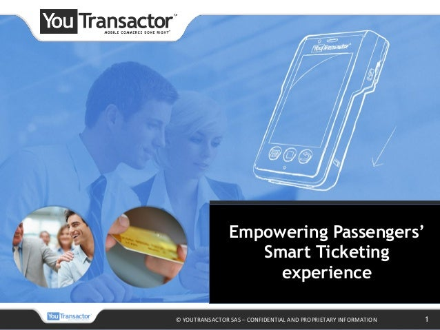 © YOUTRANSACTOR SAS – CONFIDENTIAL AND PROPRIETARY INFORMATION 1 Empowering Passengers' Smart Ticketing experience