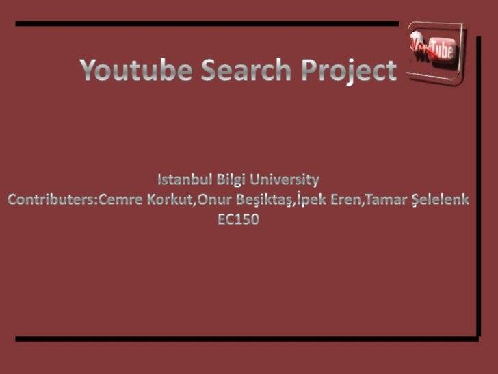 Youtube Search Project<br />Istanbul Bilgi University<br />Contributers:Cemre Korkut,Onur Beşiktaş,İpek Eren,Tamar Şelelen...