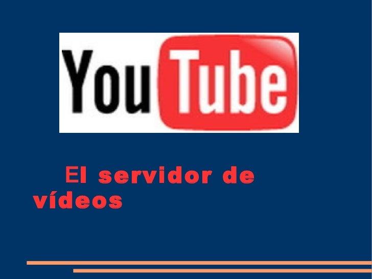 E l servidor de vídeos