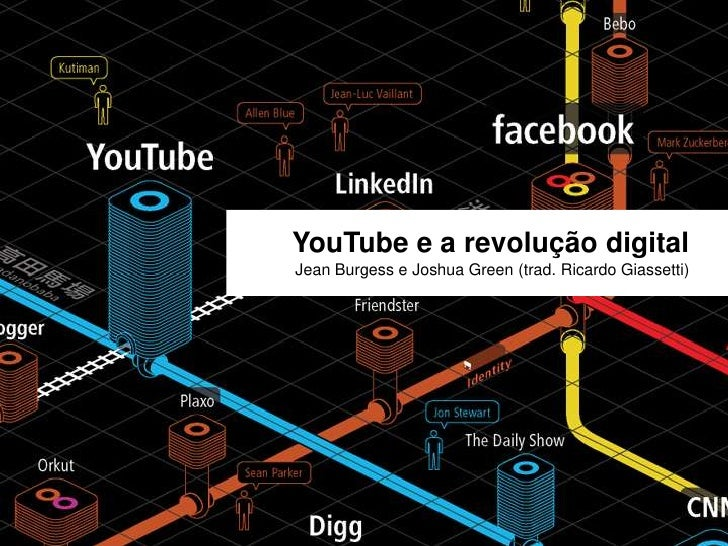 YouTube e a revolução digital<br />Jean Burgess e Joshua Green (trad. Ricardo Giassetti)<br />