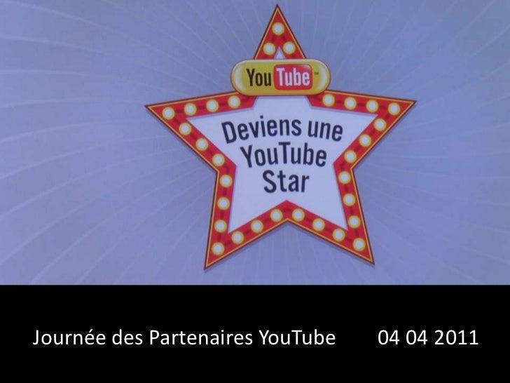 Journée des Partenaires YouTube        04 04 2011<br />