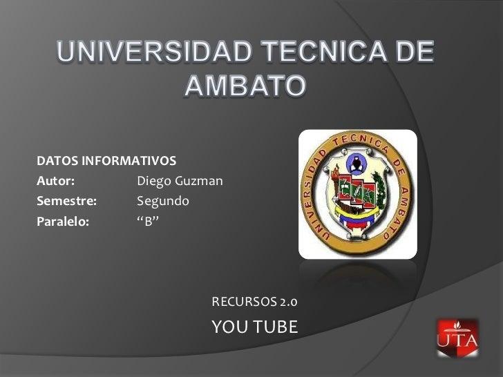 """UNIVERSIDAD TECNICA DE AMBATO<br />DATOS INFORMATIVOS<br />Autor:Diego Guzman<br />Semestre:Segundo<br />Paralelo:""""B""""<b..."""