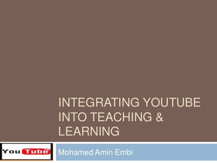Integrating Youtube                    into Teaching & Learning<br />Mohamed AminEmbi<br />