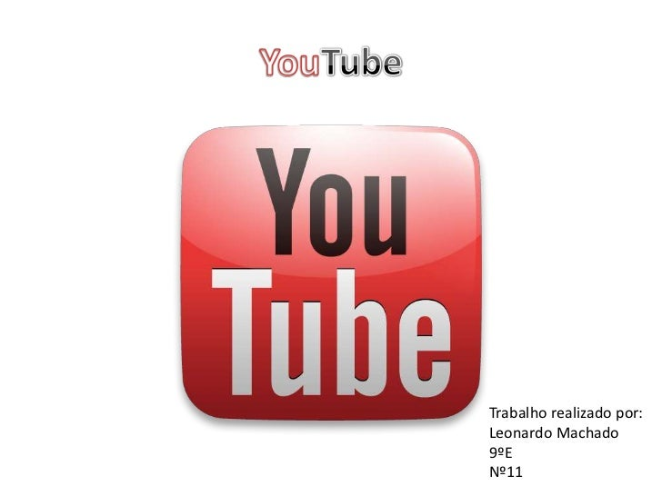 YouTube<br />Trabalho realizado por:<br />Leonardo Machado<br />9ºE<br />Nº11<br />
