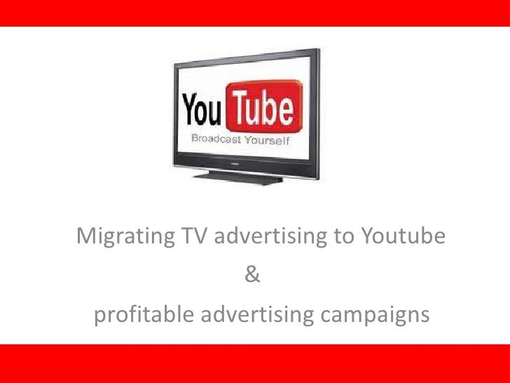 Migrating TV advertising to Youtube               & profitable advertising campaigns