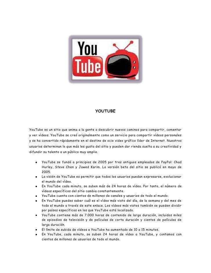 YOUTUBEYouTube es un sitio que anima a la gente a descubrir nuevos caminos para compartir, comentary ver vídeos. YouTube s...