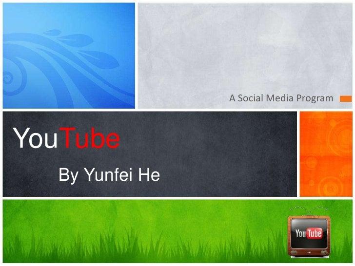 A Social Media ProgramYouTube  By Yunfei He