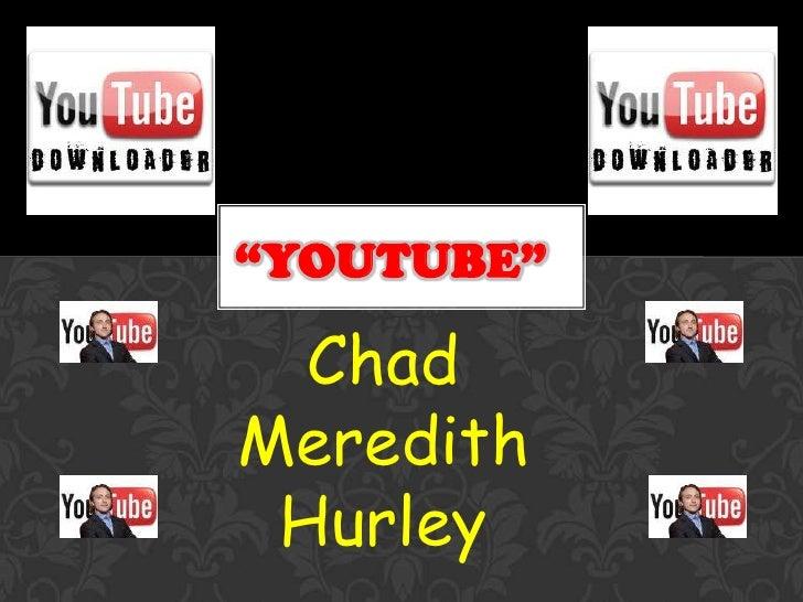 """""""YOUTUBE""""  ChadMeredith Hurley"""