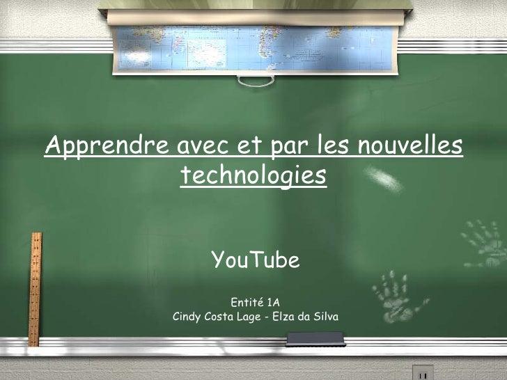 Apprendre avec et par les nouvelles technologies YouTube Entité 1A Cindy Costa Lage - Elza da Silva