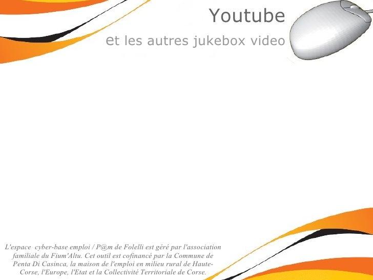 Youtube e t les autres jukebox video L'espace  cyber-base emploi /  [email_address]  de Folelli est géré par l'association...
