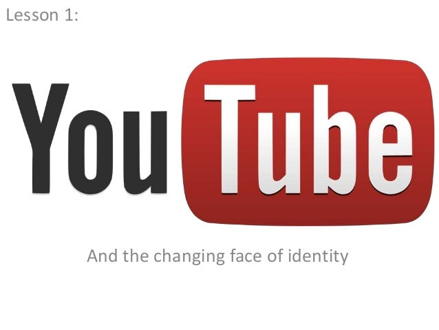Lesson 1:            And the changing face of identity