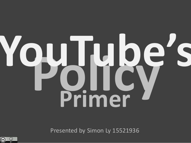 YouTube's  Policy Primer Presented by Simon Ly 15521936