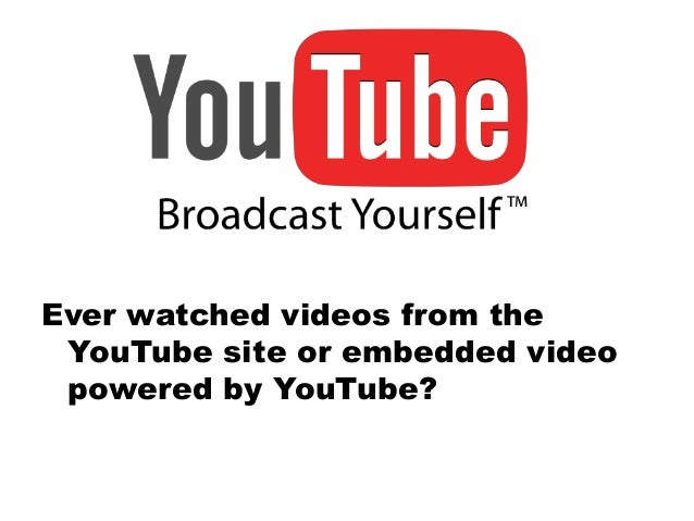 Ever watched videos from the YouTube site or embedded video powered by YouTube?