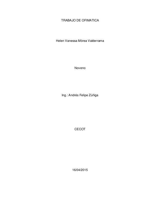 TRABAJO DE OFIMATICA Helen Vanessa Mórea Valderrama Noveno Ing.: Andrés Felipe Zúñiga CECOT 16/04/2015