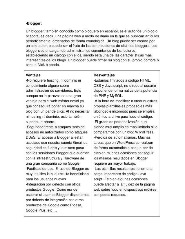 -Blogger: Un blogger, también conocido como bloguero en español, es el autor de un blog o bitácora, es decir, una página w...