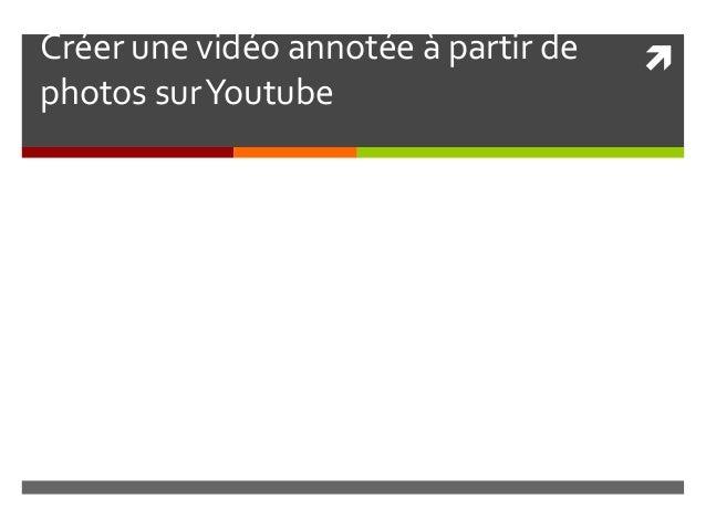 Créer une vidéo annotée à partir de photos surYoutube