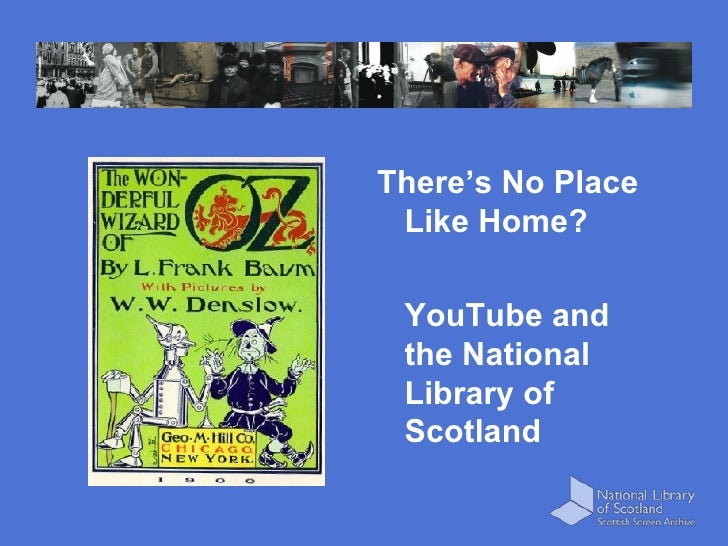 <ul><li>There's No Place Like Home?  </li></ul><ul><li>YouTube and the National Library of Scotland </li></ul>