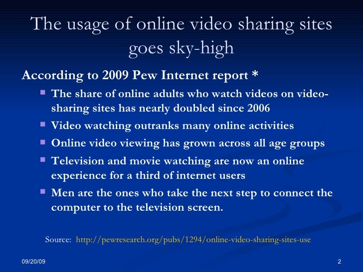 The usage of online video sharing sites goes sky-high <ul><li>According to 2009 Pew Internet report * </li></ul><ul><ul><l...