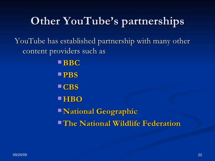 Other YouTube's partnerships <ul><li>YouTube has established partnership with many other content providers such as </li></...