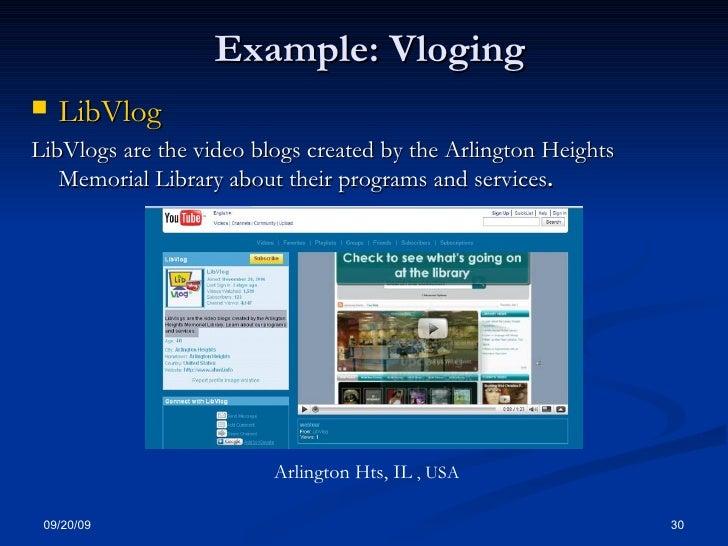 Example: Vloging <ul><li>LibVlog </li></ul><ul><li>LibVlogs are the video blogs created by the Arlington Heights Memorial ...