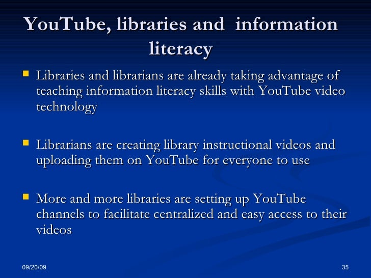 YouTube, libraries and  information literacy <ul><li>Libraries and librarians are already taking advantage of teaching inf...