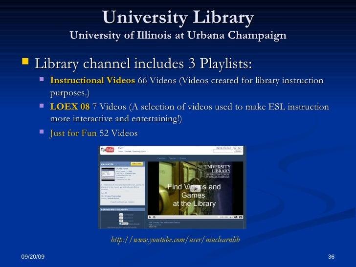 University Library University of Illinois at Urbana Champaign <ul><li>Library channel includes 3 Playlists: </li></ul><ul>...