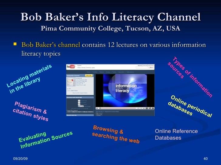 Bob Baker's Info Literacy Channel Pima Community College, Tucson, AZ, USA <ul><li>Bob Baker's channel  contains 12 lecture...