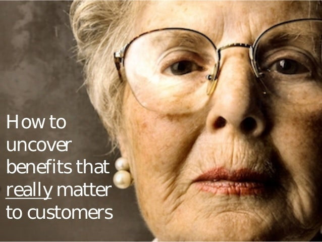 How to uncover benefits that really matter to customers