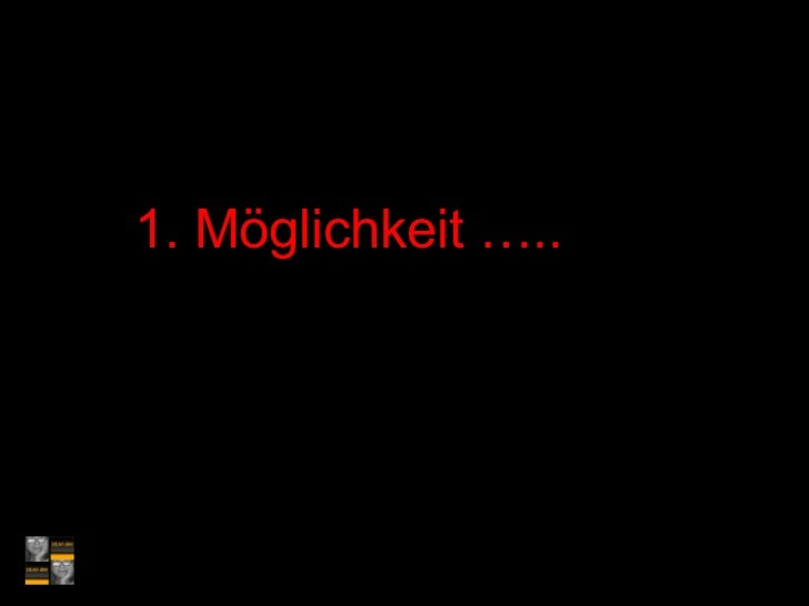 1. Möglichkeit …..