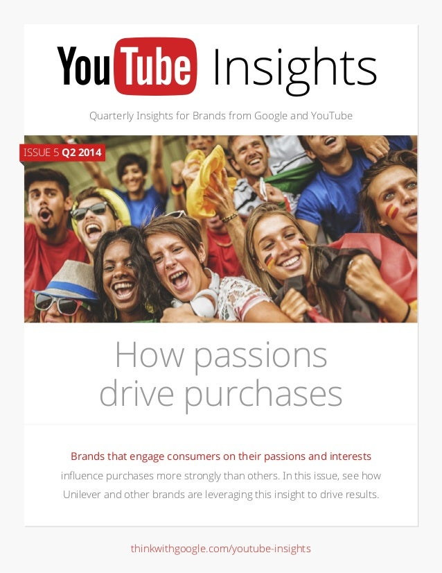 Quarterly Insights for Brands from Google and YouTube Brands that engage consumers on their passions and interests influen...