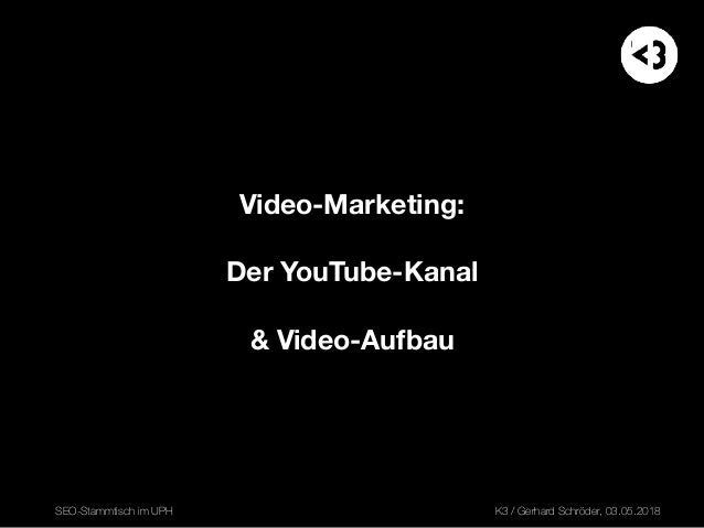 Video-Marketing:   Der YouTube-Kanal  & Video-Aufbau SEO-Stammtisch im UPH K3 / Gerhard Schröder, 03.05.2018X1