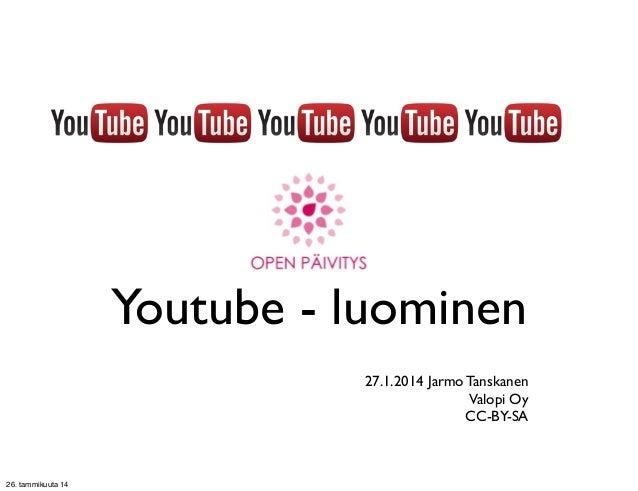 Youtube - luominen 27.1.2014 Jarmo Tanskanen Valopi Oy CC-BY-SA  26. tammikuuta 14