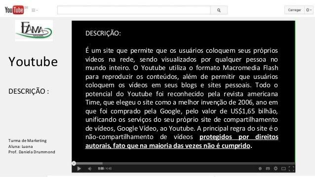 DESCRIÇÃO: É um site que permite que os usuários coloquem seus próprios vídeos na rede, sendo visualizados por qualquer pe...