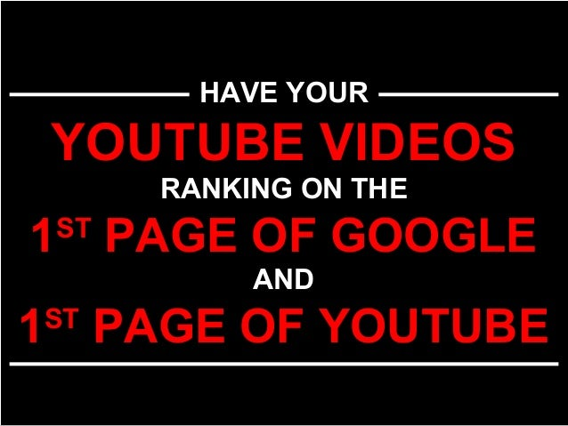 HAVE YOUR YOUTUBE VIDEOS RANKING ON THE 1ST PAGE OF GOOGLE AND 1ST PAGE OF YOUTUBE