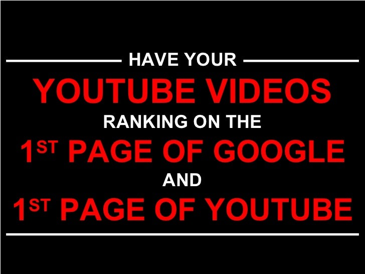 HAVE YOUR YOUTUBE VIDEOS RANKING ON THE 1 ST  PAGE OF GOOGLE AND 1 ST  PAGE OF YOUTUBE
