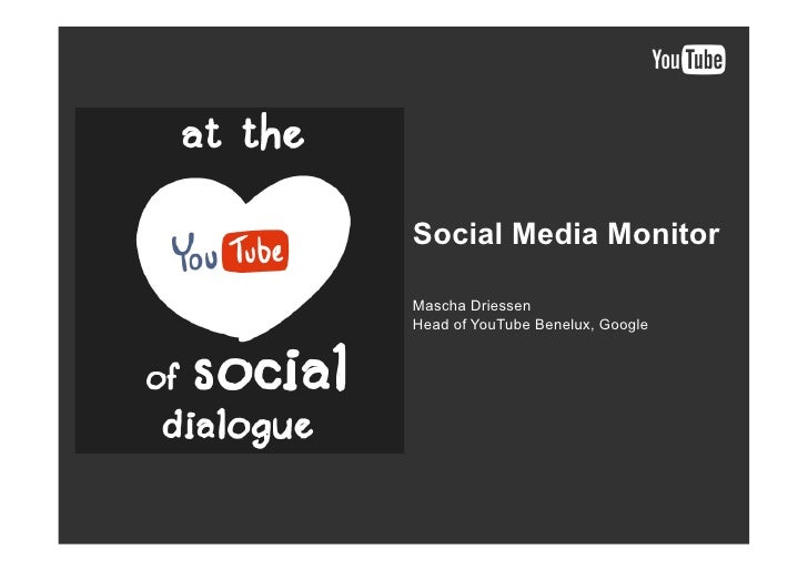 Social Media Monitor  Mascha Driessen Head of YouTube Benelux, Google