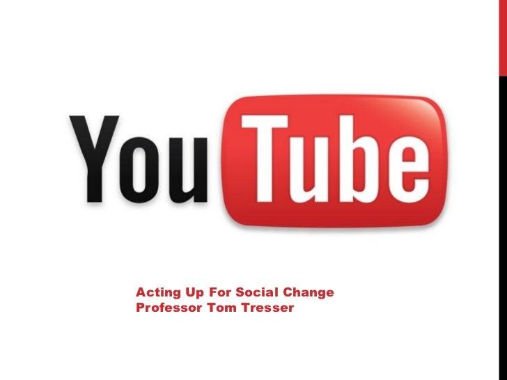 Acting Up For Social Change Professor Tom Tresser &Social Change