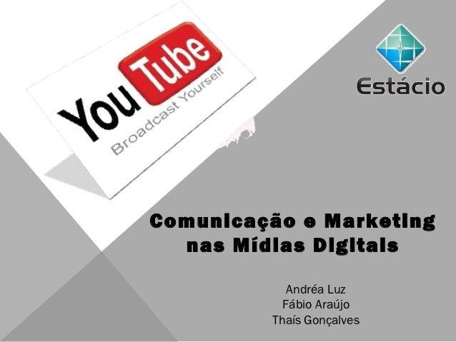 Comunicação e Marketing  nas Mídias Digitais            Andréa Luz           Fábio Araújo         Thaís Gonçalves