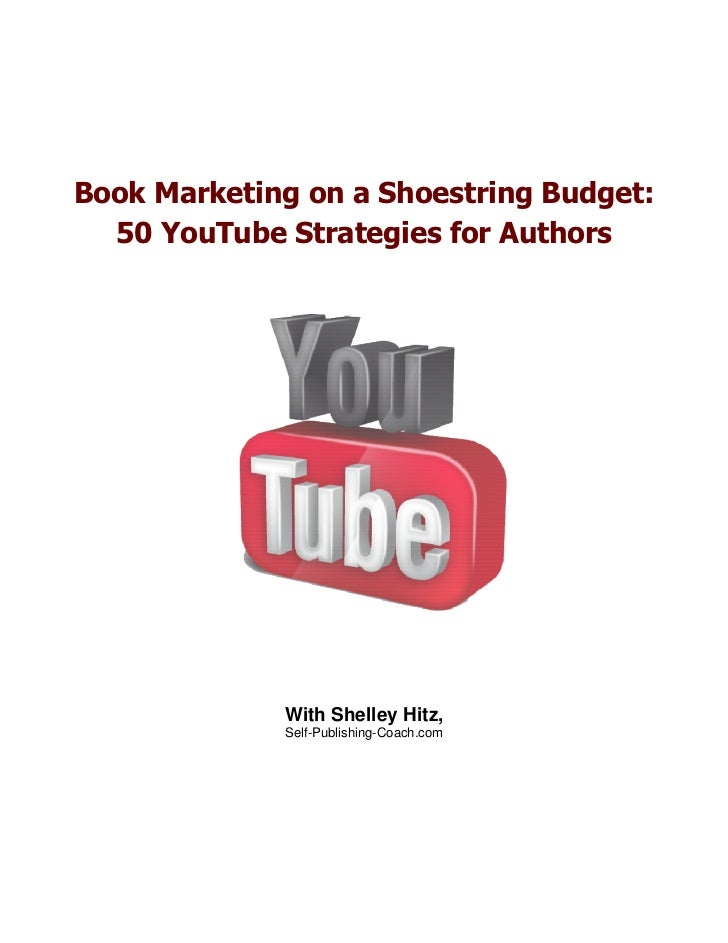 Book Marketing on a Shoestring Budget:  50 YouTube Strategies for Authors             With Shelley Hitz,             Self-...