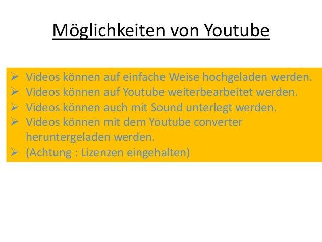 Möglichkeiten von Youtube Videos können auf einfache Weise hochgeladen werden. Videos können auf Youtube weiterbearbeite...
