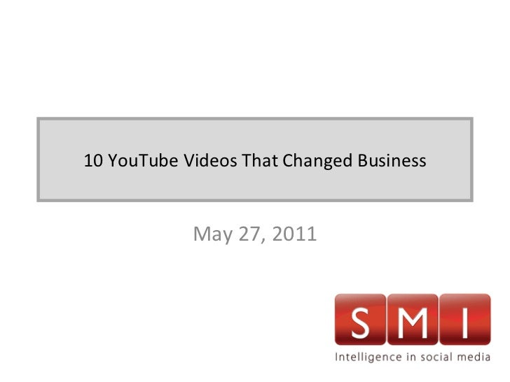 10 YouTube Videos That Changed Business May 27, 2011
