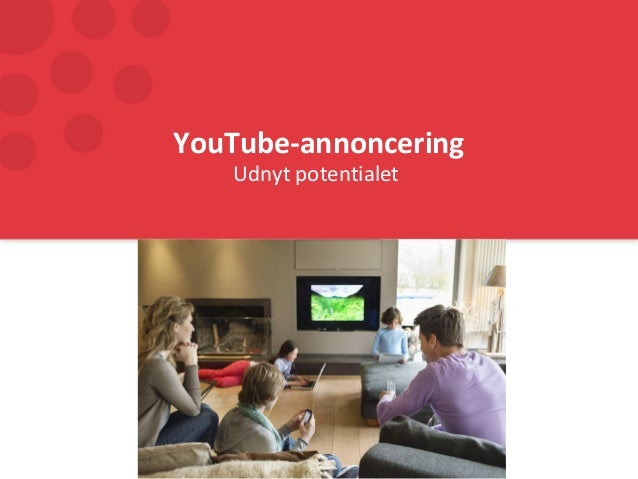 YouTube-annoncering Udnyt potentialet