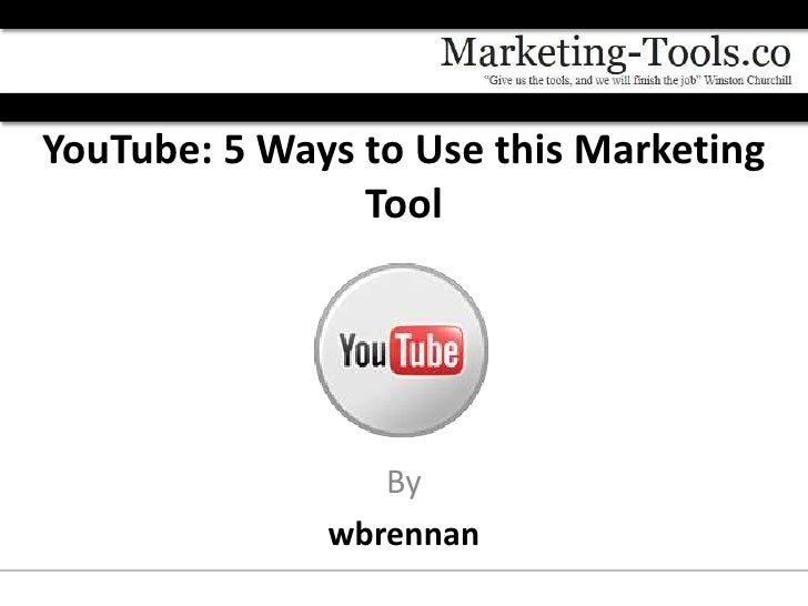 YouTube: 5 Ways to Use this Marketing                Tool                 By              wbrennan