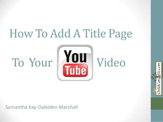 How To Add A Title Page To Your  Video  Samantha Marshall Samantha Kay-Daleiden Kay-Daleiden Marshall
