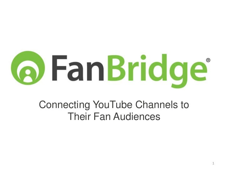 Connecting YouTube Channels to     Their Fan Audiences                                 1