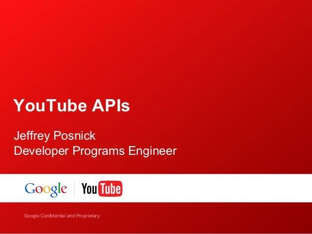 YouTube APIsJeffrey PosnickDeveloper Programs Engineer    Google Confidential and ProprietaryGoogle Confidential and Propr...
