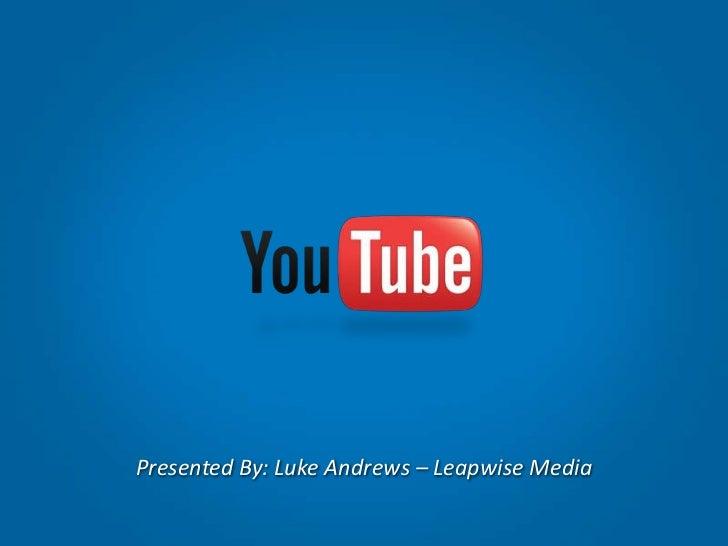 Presented By: Luke Andrews – Leapwise Media<br />