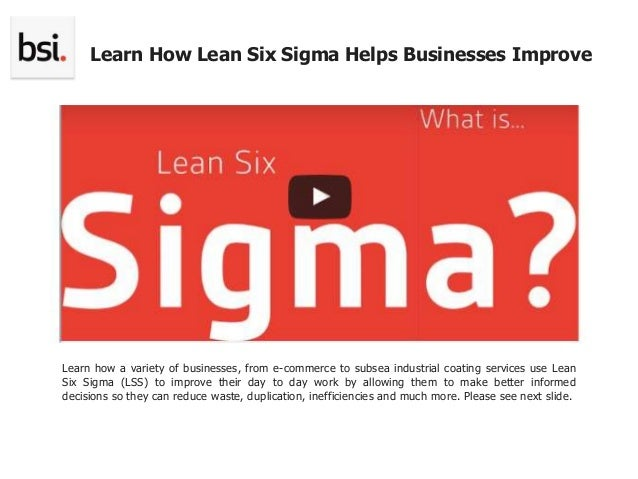 Learn how a variety of businesses, from e-commerce to subsea industrial coating services use Lean Six Sigma (LSS) to impro...